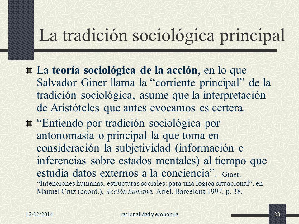 12/02/2014racionalidad y economía28 La tradición sociológica principal La teoría sociológica de la acción, en lo que Salvador Giner llama la corriente