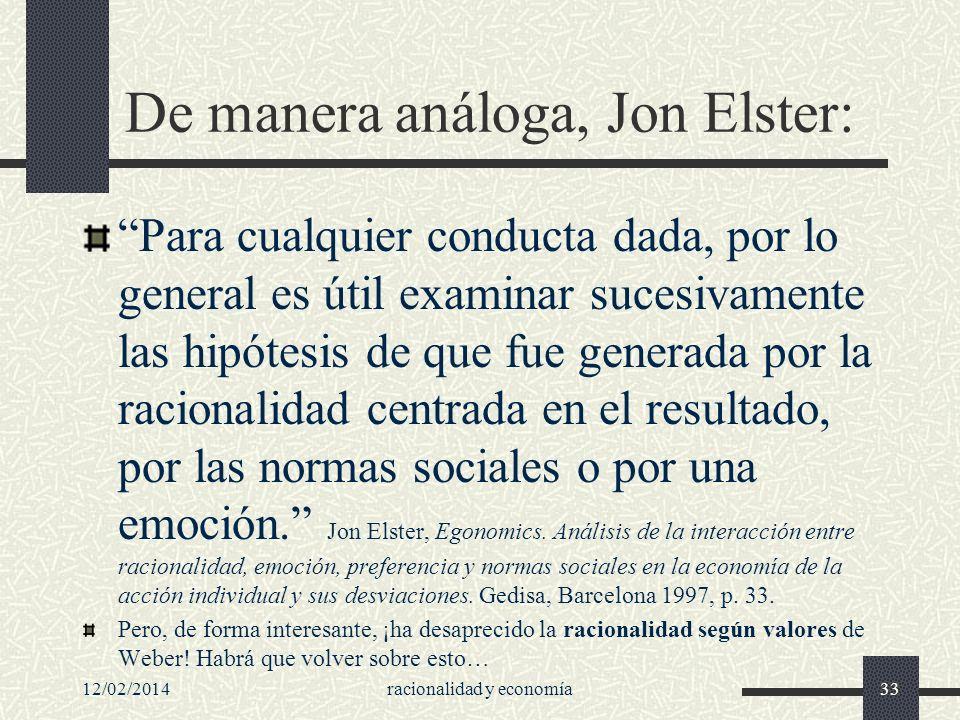 12/02/2014racionalidad y economía33 De manera análoga, Jon Elster: Para cualquier conducta dada, por lo general es útil examinar sucesivamente las hip