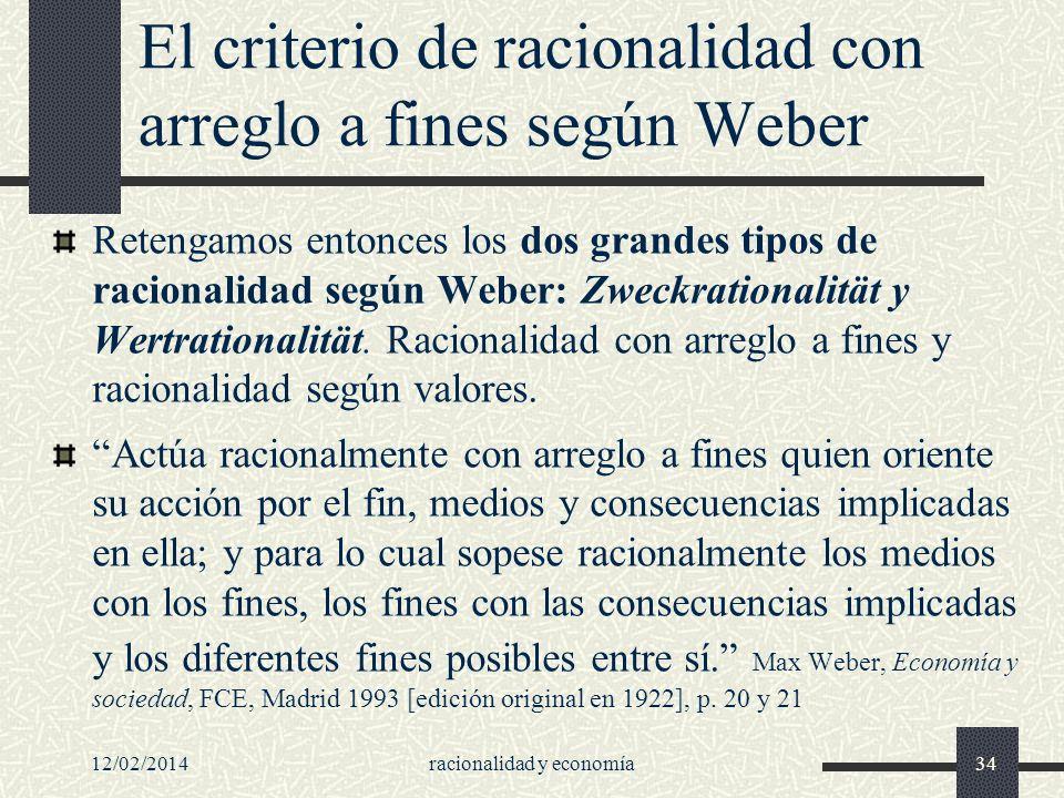 12/02/2014racionalidad y economía34 El criterio de racionalidad con arreglo a fines según Weber Retengamos entonces los dos grandes tipos de racionali
