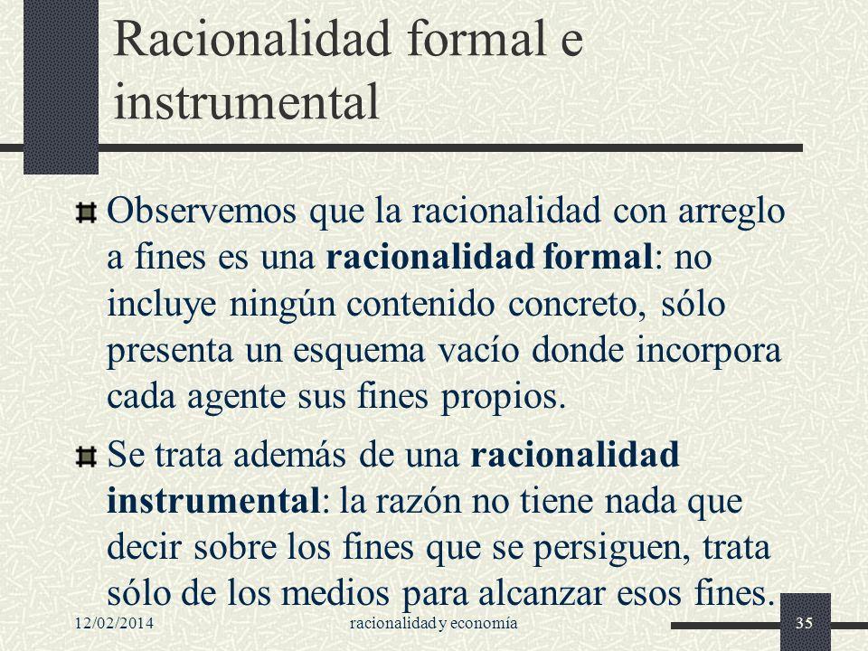 12/02/2014racionalidad y economía35 Racionalidad formal e instrumental Observemos que la racionalidad con arreglo a fines es una racionalidad formal: