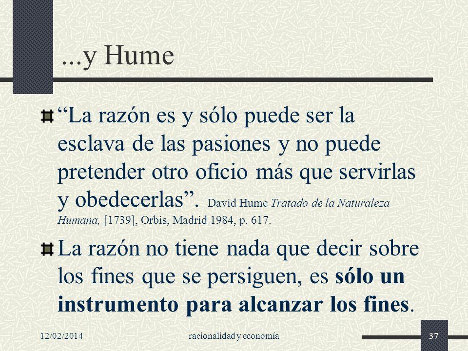 12/02/2014racionalidad y economía37...y Hume La razón es y sólo puede ser la esclava de las pasiones y no puede pretender otro oficio más que servirla