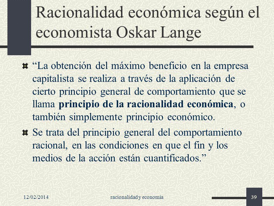Racionalidad económica según el economista Oskar Lange La obtención del máximo beneficio en la empresa capitalista se realiza a través de la aplicació