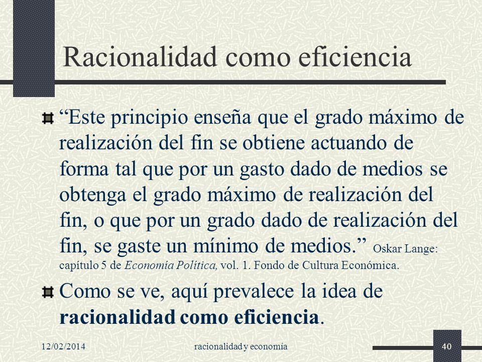 Racionalidad como eficiencia Este principio enseña que el grado máximo de realización del fin se obtiene actuando de forma tal que por un gasto dado d