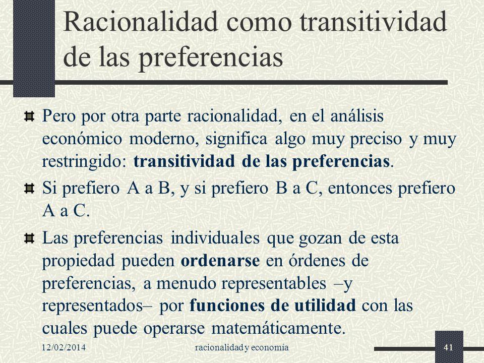 Racionalidad como transitividad de las preferencias Pero por otra parte racionalidad, en el análisis económico moderno, significa algo muy preciso y m