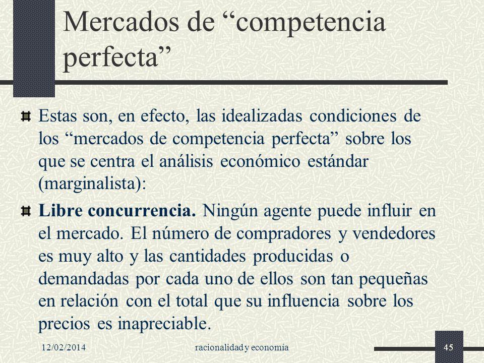 Mercados de competencia perfecta Estas son, en efecto, las idealizadas condiciones de los mercados de competencia perfecta sobre los que se centra el