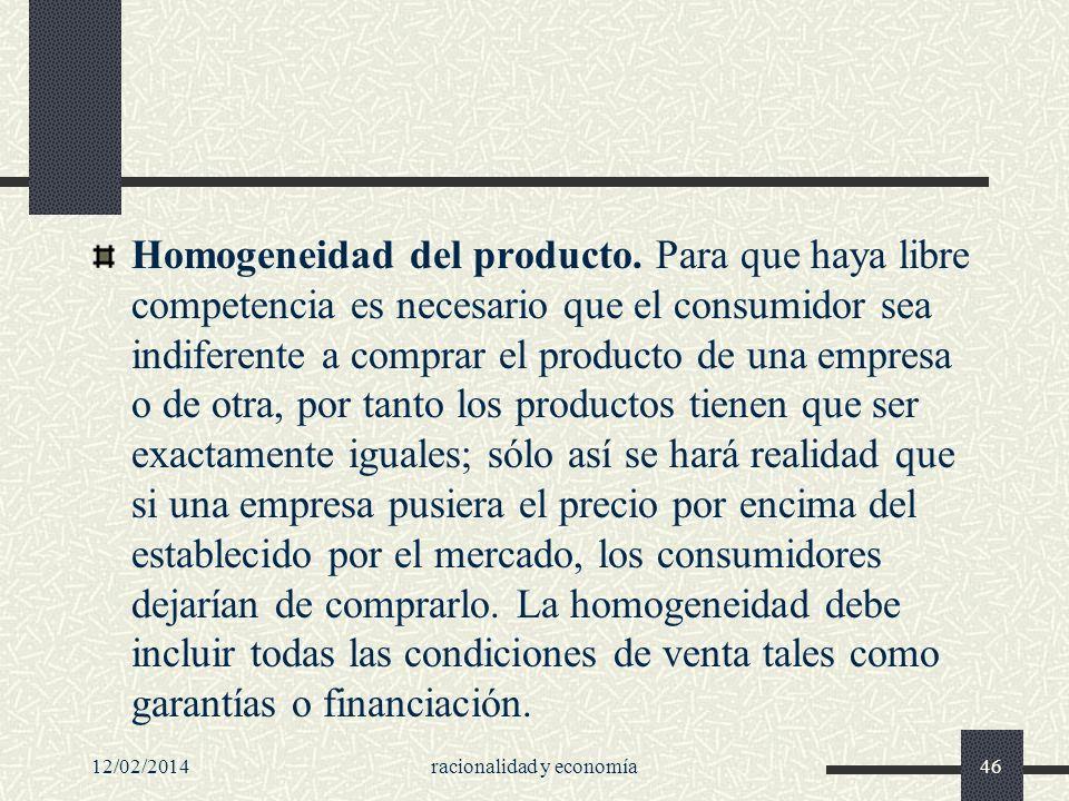 Homogeneidad del producto. Para que haya libre competencia es necesario que el consumidor sea indiferente a comprar el producto de una empresa o de ot