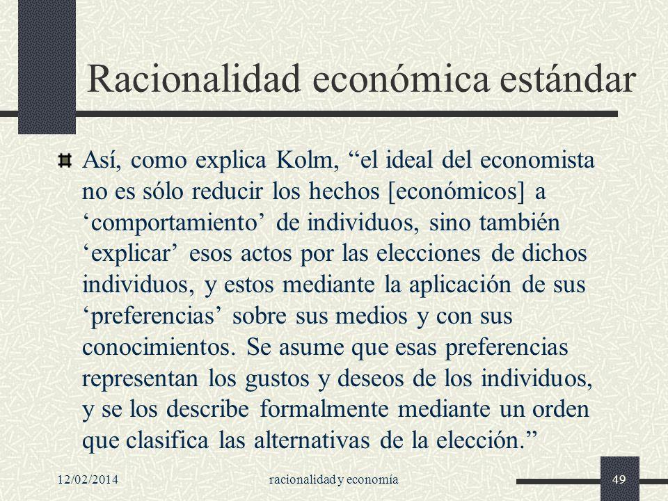 Racionalidad económica estándar Así, como explica Kolm, el ideal del economista no es sólo reducir los hechos [económicos] a comportamiento de individ