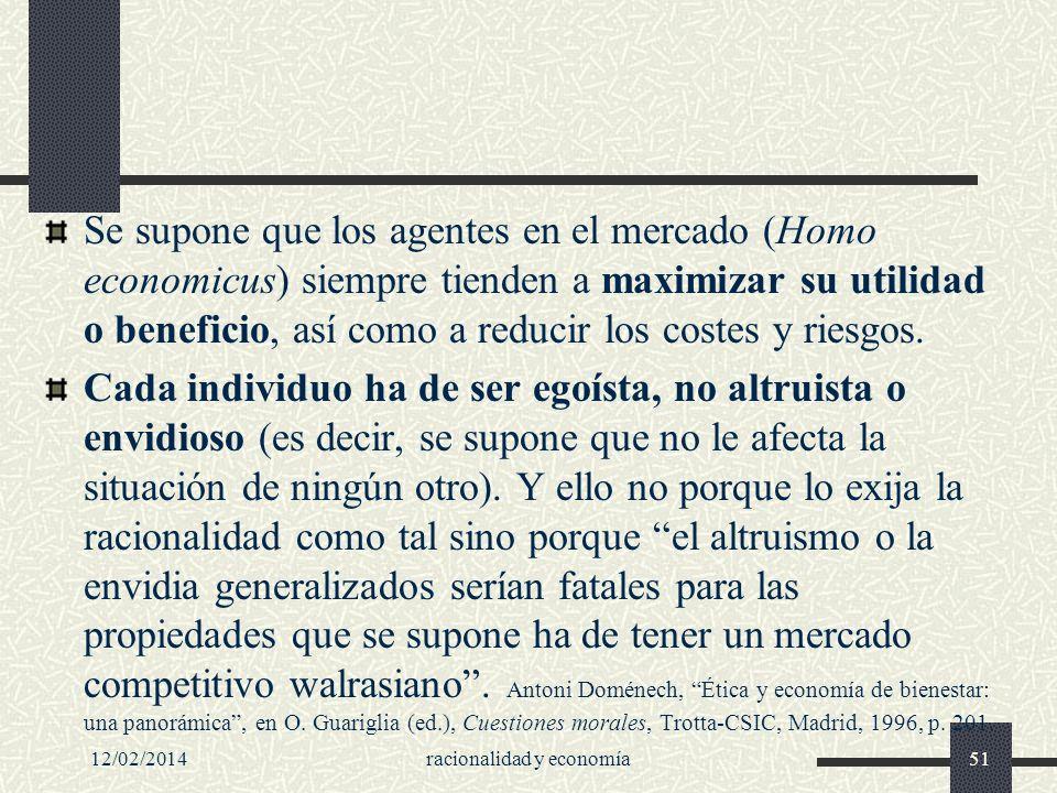 12/02/2014racionalidad y economía51 Se supone que los agentes en el mercado (Homo economicus) siempre tienden a maximizar su utilidad o beneficio, así