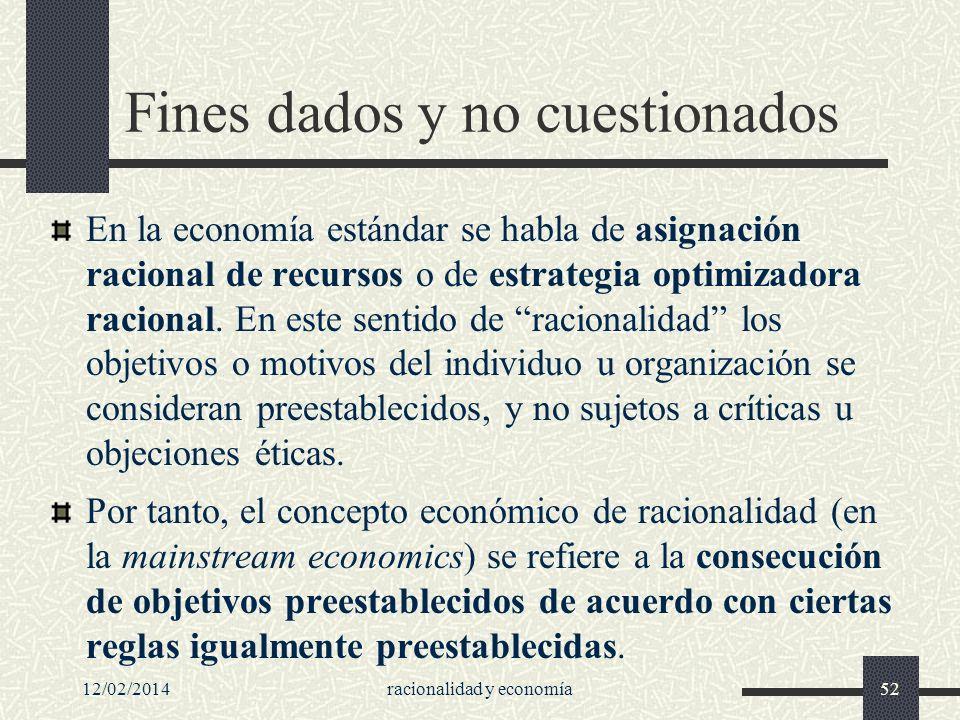 12/02/2014racionalidad y economía52 Fines dados y no cuestionados En la economía estándar se habla de asignación racional de recursos o de estrategia