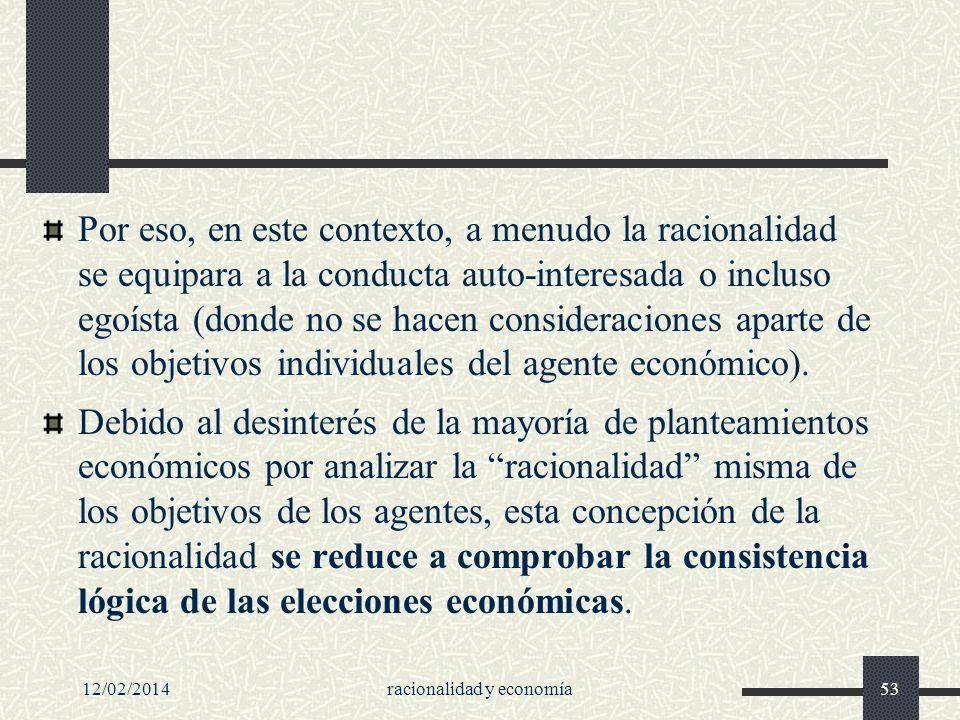 12/02/2014racionalidad y economía53 Por eso, en este contexto, a menudo la racionalidad se equipara a la conducta auto-interesada o incluso egoísta (d