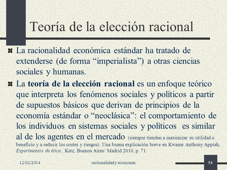 12/02/2014racionalidad y economía54 Teoría de la elección racional La racionalidad económica estándar ha tratado de extenderse (de forma imperialista)