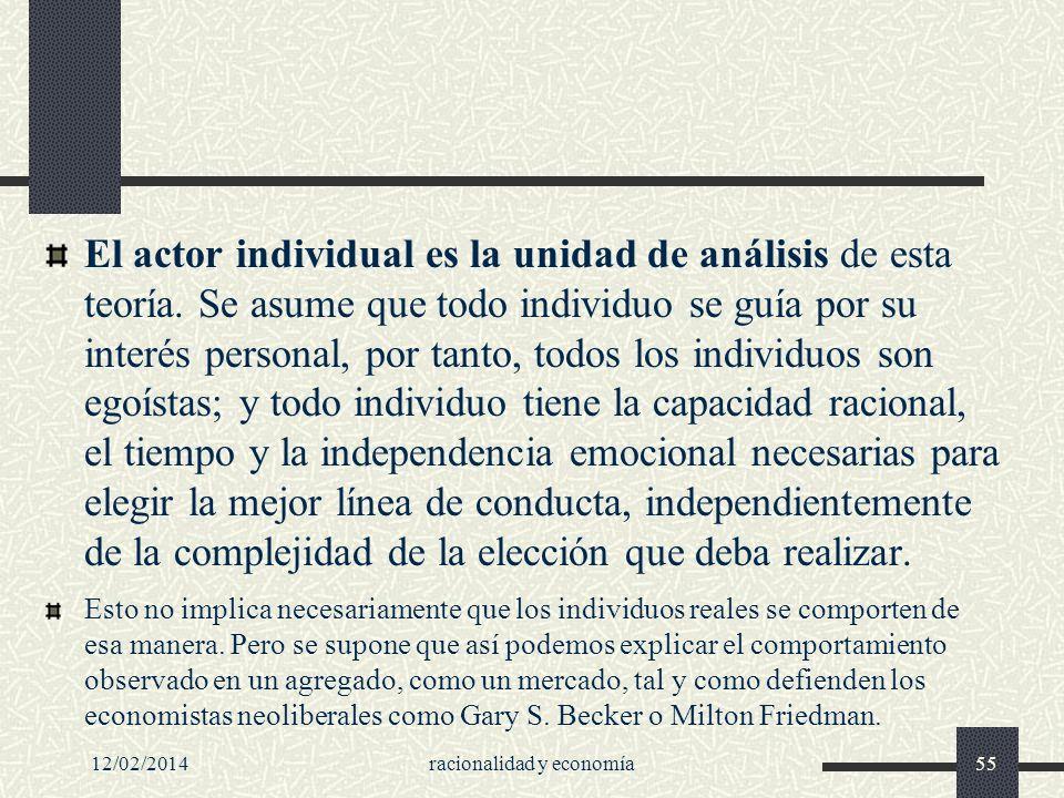 12/02/2014racionalidad y economía55 El actor individual es la unidad de análisis de esta teoría. Se asume que todo individuo se guía por su interés pe