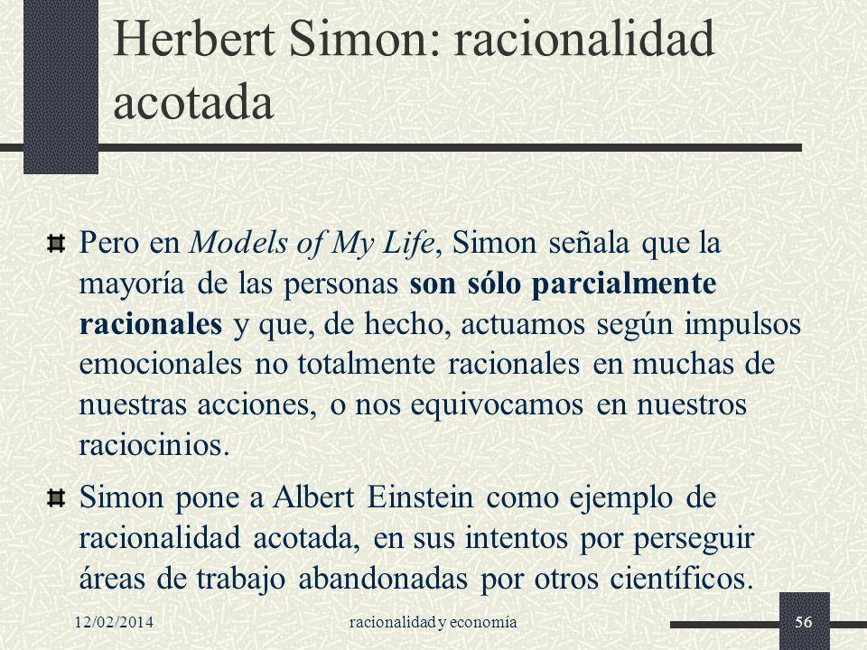12/02/2014racionalidad y economía56 Herbert Simon: racionalidad acotada Pero en Models of My Life, Simon señala que la mayoría de las personas son sól
