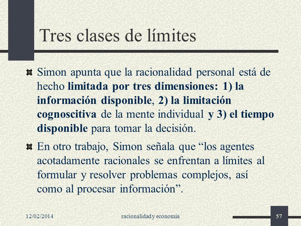 12/02/2014racionalidad y economía57 Tres clases de límites Simon apunta que la racionalidad personal está de hecho limitada por tres dimensiones: 1) l