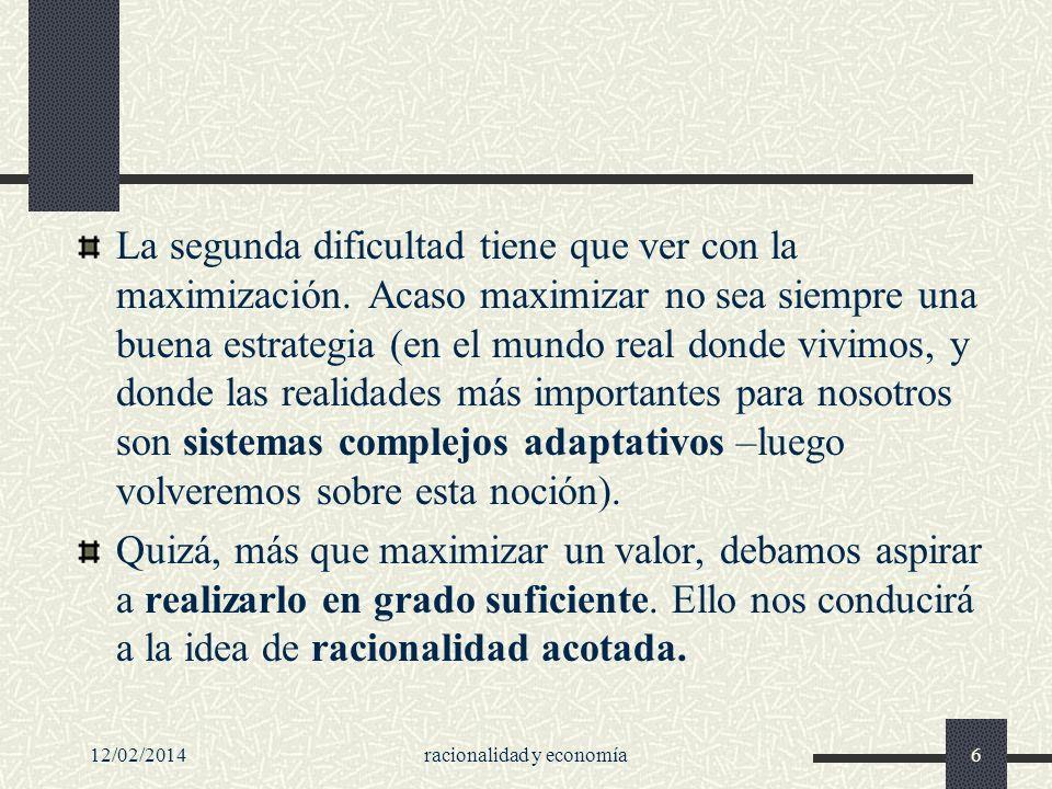 12/02/2014racionalidad y economía37...y Hume La razón es y sólo puede ser la esclava de las pasiones y no puede pretender otro oficio más que servirlas y obedecerlas.