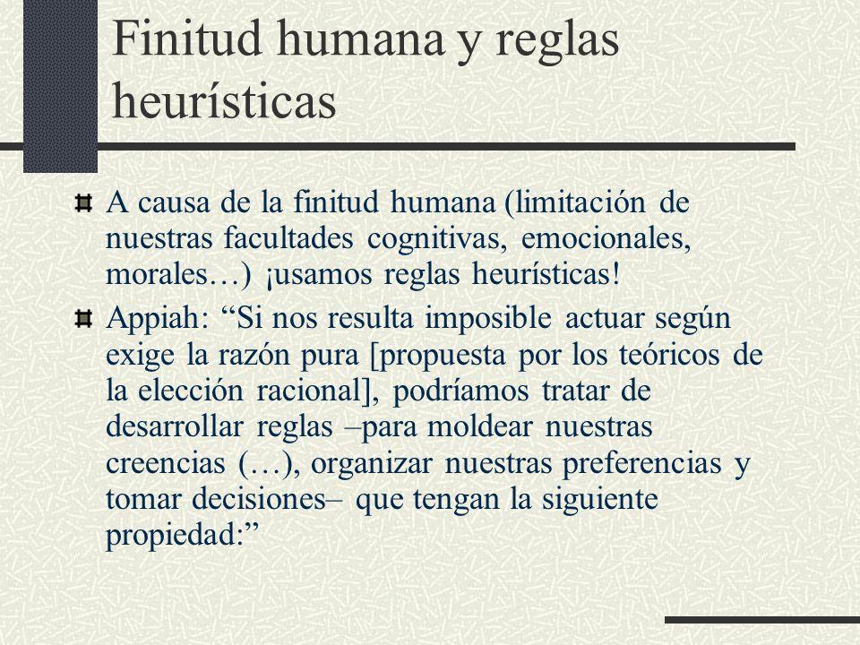 Finitud humana y reglas heurísticas A causa de la finitud humana (limitación de nuestras facultades cognitivas, emocionales, morales…) ¡usamos reglas