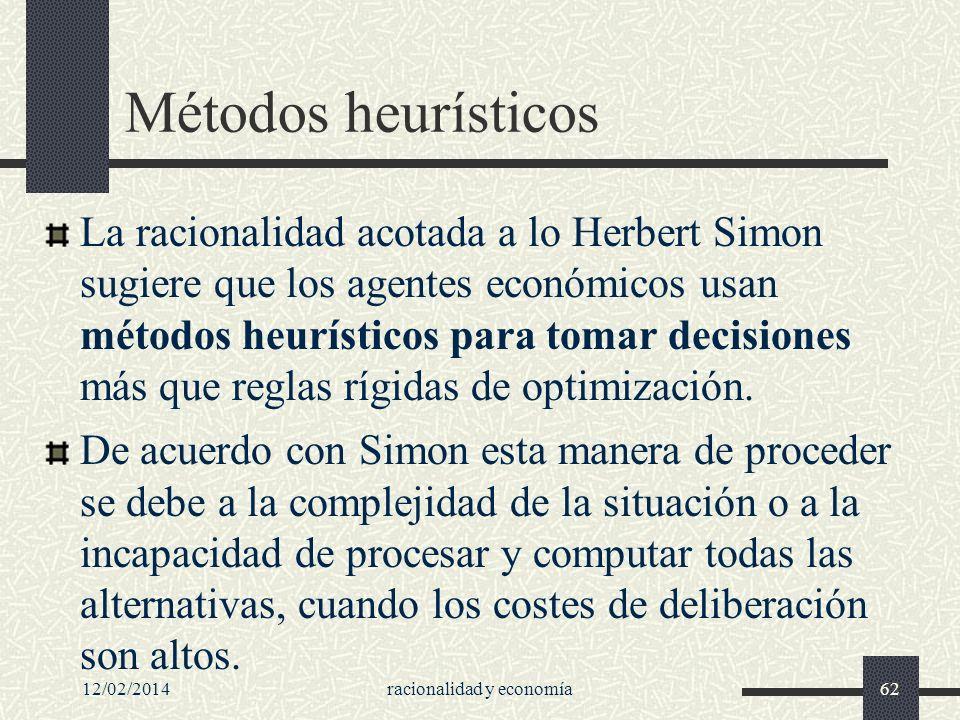 12/02/2014racionalidad y economía62 Métodos heurísticos La racionalidad acotada a lo Herbert Simon sugiere que los agentes económicos usan métodos heu