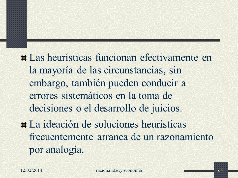 12/02/2014racionalidad y economía64 Las heurísticas funcionan efectivamente en la mayoría de las circunstancias, sin embargo, también pueden conducir
