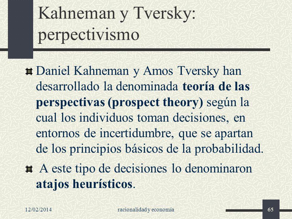 12/02/2014racionalidad y economía65 Kahneman y Tversky: perpectivismo Daniel Kahneman y Amos Tversky han desarrollado la denominada teoría de las pers