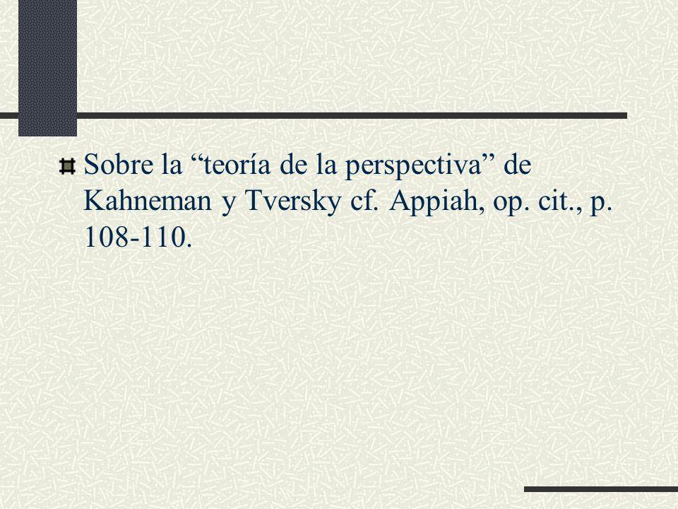 Sobre la teoría de la perspectiva de Kahneman y Tversky cf. Appiah, op. cit., p. 108-110.