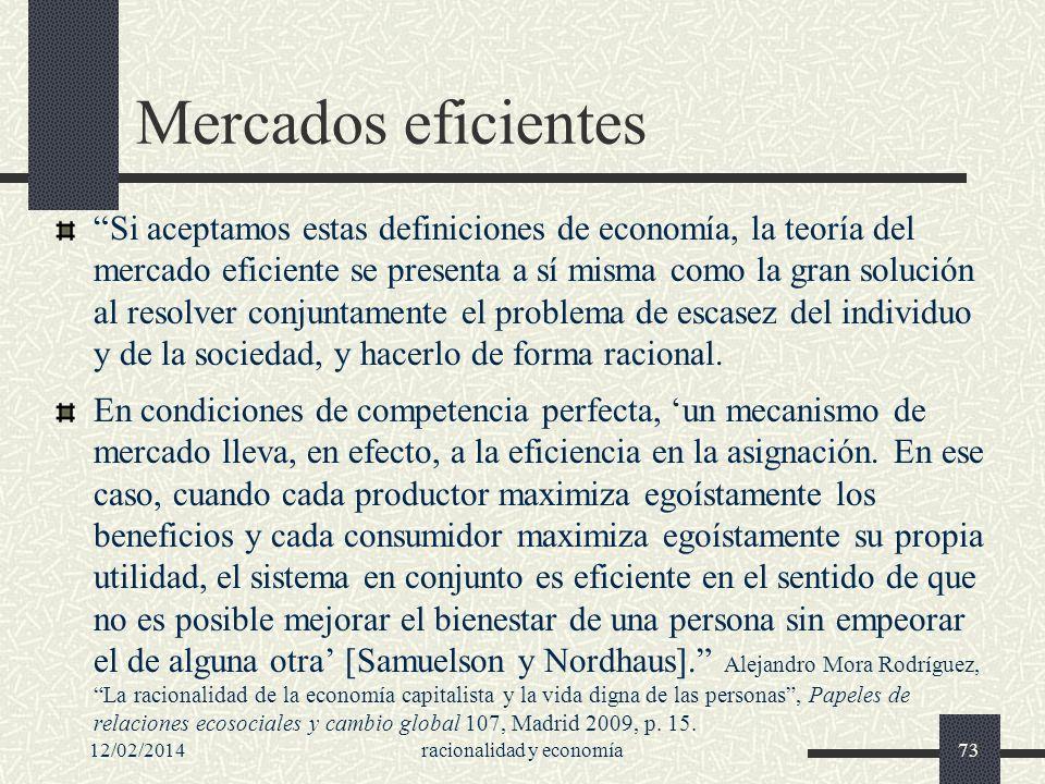 12/02/2014racionalidad y economía73 Mercados eficientes Si aceptamos estas definiciones de economía, la teoría del mercado eficiente se presenta a sí