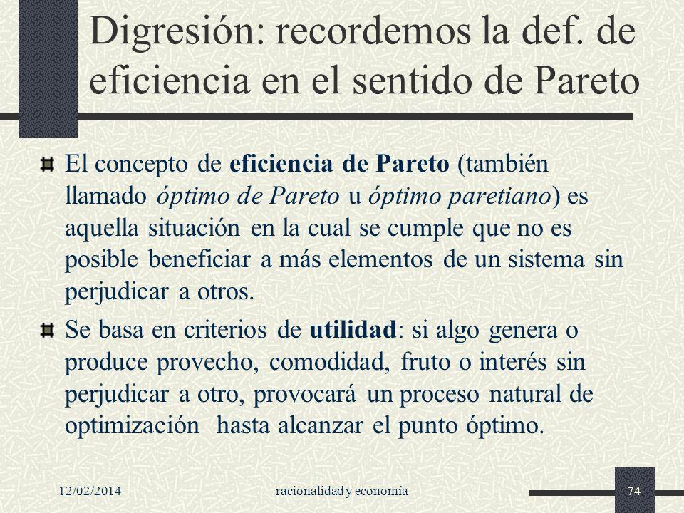 12/02/2014racionalidad y economía74 Digresión: recordemos la def. de eficiencia en el sentido de Pareto El concepto de eficiencia de Pareto (también l