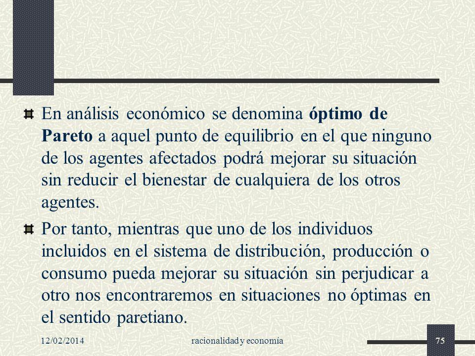 En análisis económico se denomina óptimo de Pareto a aquel punto de equilibrio en el que ninguno de los agentes afectados podrá mejorar su situación s
