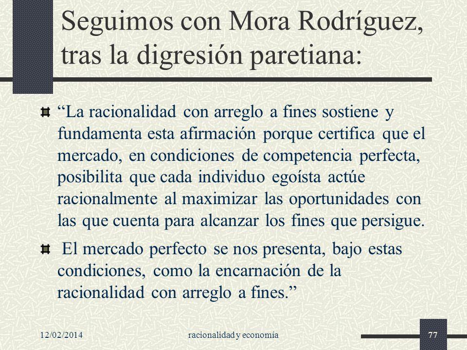 12/02/2014racionalidad y economía77 Seguimos con Mora Rodríguez, tras la digresión paretiana: La racionalidad con arreglo a fines sostiene y fundament