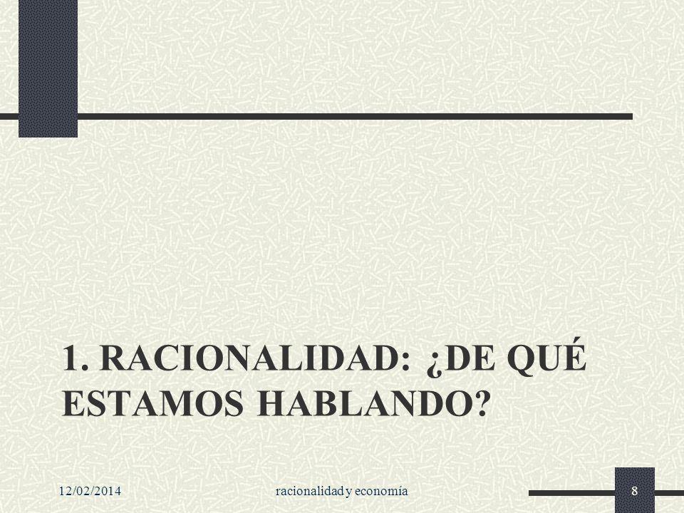 12/02/2014racionalidad y economía9 Racionalidad: ¿de qué estamos hablando.