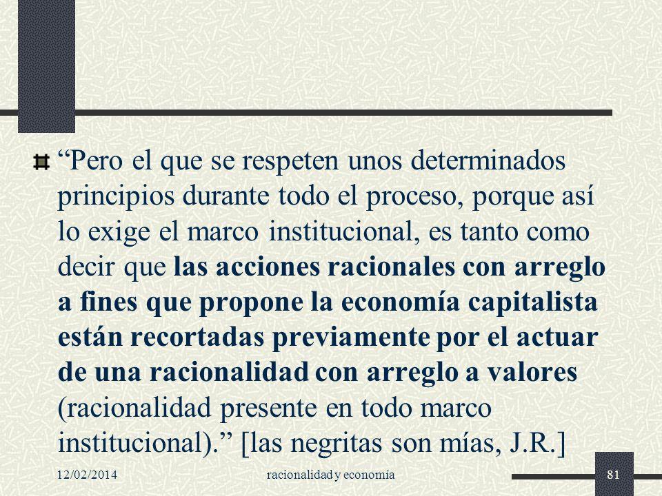 12/02/2014racionalidad y economía81 Pero el que se respeten unos determinados principios durante todo el proceso, porque así lo exige el marco institu
