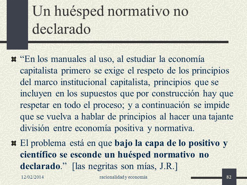 12/02/2014racionalidad y economía82 Un huésped normativo no declarado En los manuales al uso, al estudiar la economía capitalista primero se exige el