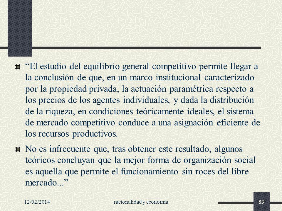 12/02/2014racionalidad y economía83 El estudio del equilibrio general competitivo permite llegar a la conclusión de que, en un marco institucional car