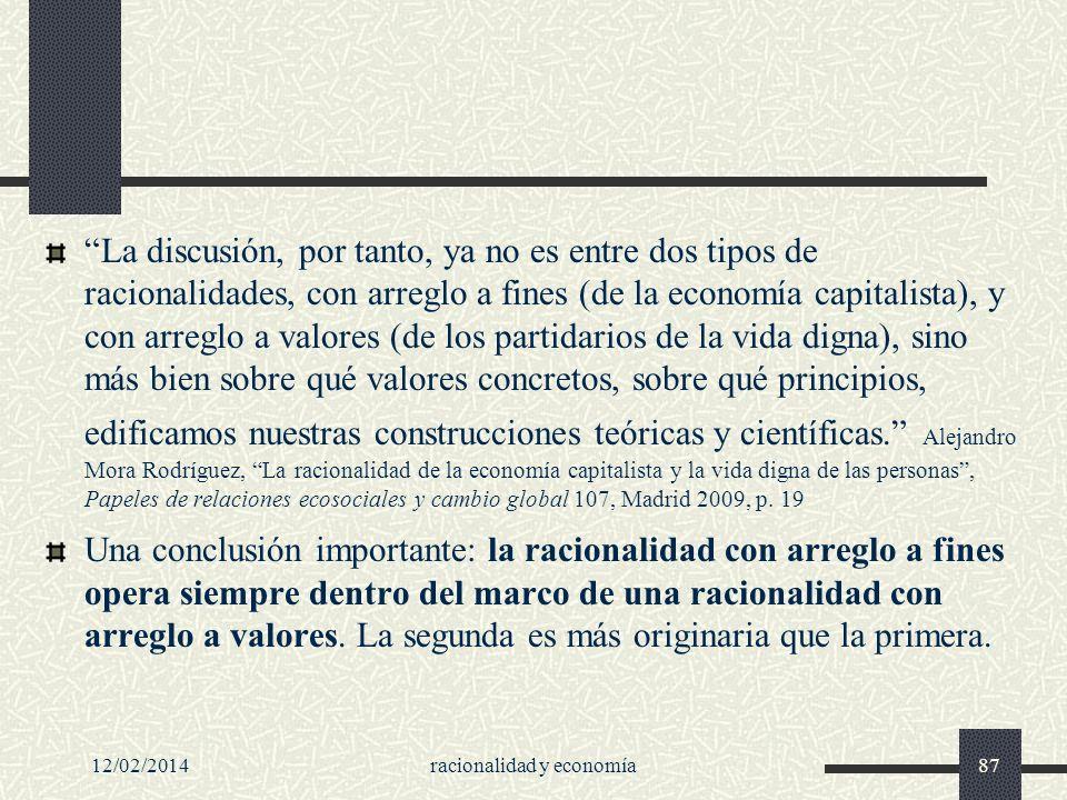 12/02/2014racionalidad y economía87 La discusión, por tanto, ya no es entre dos tipos de racionalidades, con arreglo a fines (de la economía capitalis