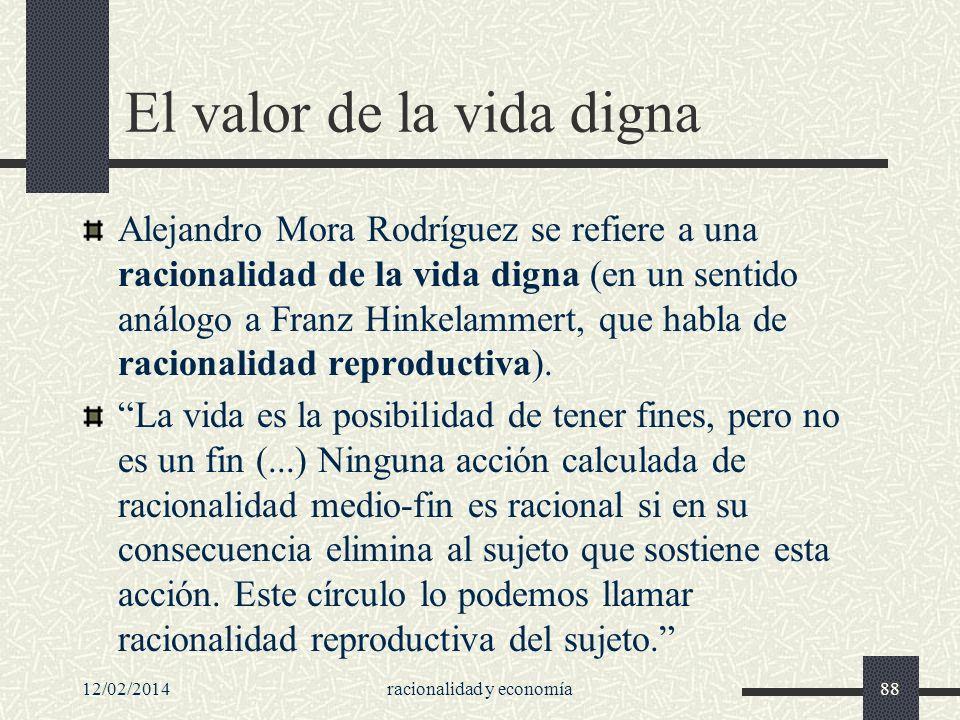 12/02/2014racionalidad y economía88 El valor de la vida digna Alejandro Mora Rodríguez se refiere a una racionalidad de la vida digna (en un sentido a