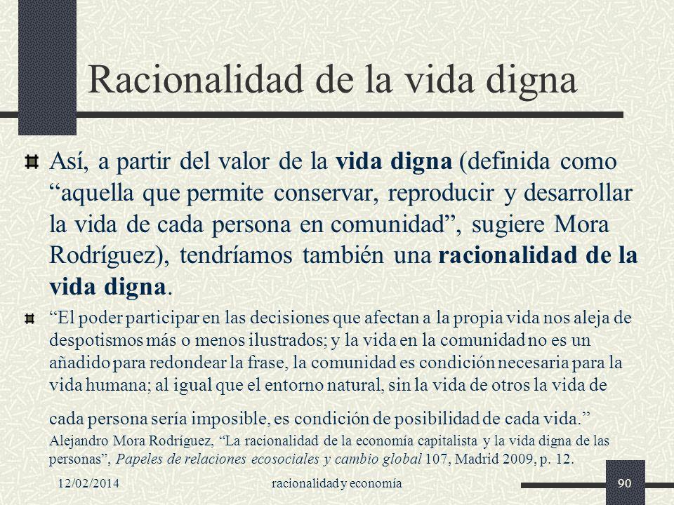 12/02/2014racionalidad y economía90 Racionalidad de la vida digna Así, a partir del valor de la vida digna (definida como aquella que permite conserva