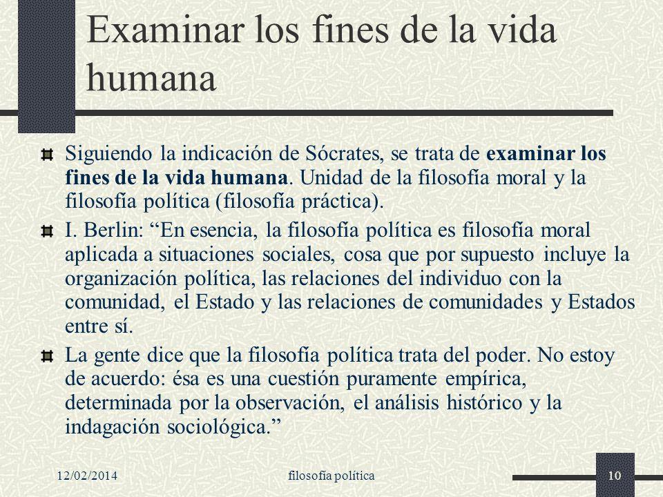 12/02/2014filosofía política10 Examinar los fines de la vida humana Siguiendo la indicación de Sócrates, se trata de examinar los fines de la vida hum
