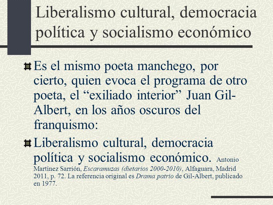 Liberalismo cultural, democracia política y socialismo económico Es el mismo poeta manchego, por cierto, quien evoca el programa de otro poeta, el exi