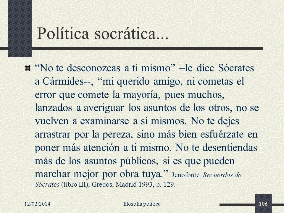 12/02/2014filosofía política106 Política socrática... No te desconozcas a ti mismo --le dice Sócrates a Cármides--, mi querido amigo, ni cometas el er