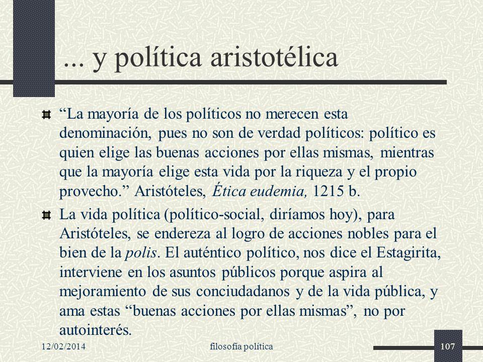 12/02/2014filosofía política107... y política aristotélica La mayoría de los políticos no merecen esta denominación, pues no son de verdad políticos: