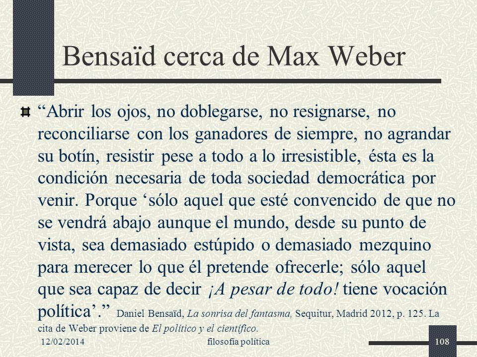 Bensaïd cerca de Max Weber Abrir los ojos, no doblegarse, no resignarse, no reconciliarse con los ganadores de siempre, no agrandar su botín, resistir
