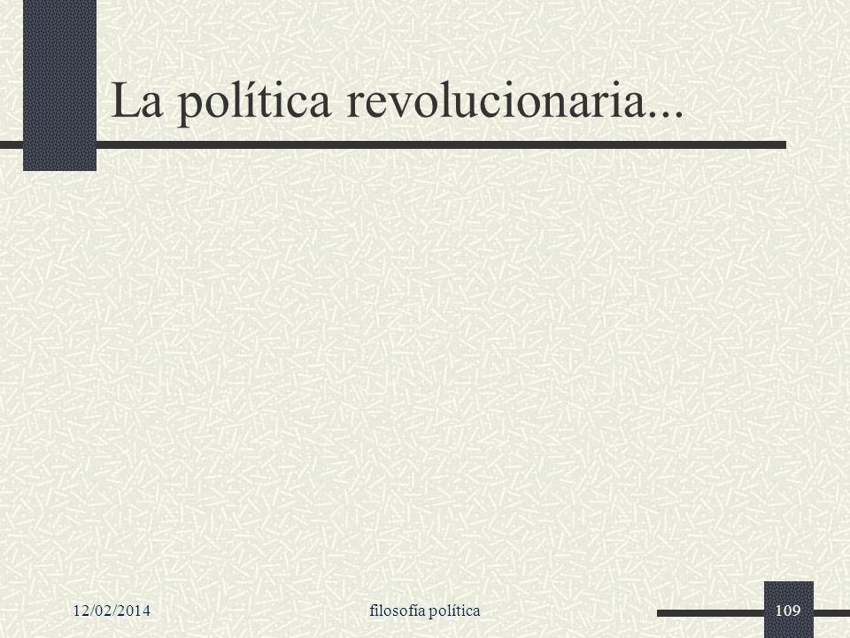12/02/2014filosofía política109 La política revolucionaria...