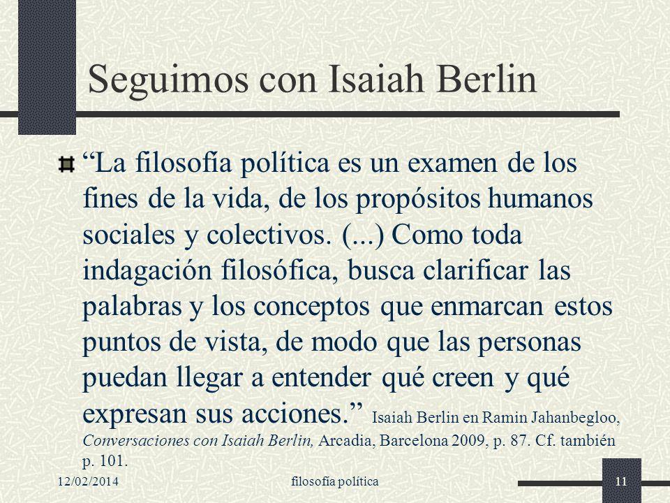 12/02/2014filosofía política11 Seguimos con Isaiah Berlin La filosofía política es un examen de los fines de la vida, de los propósitos humanos social