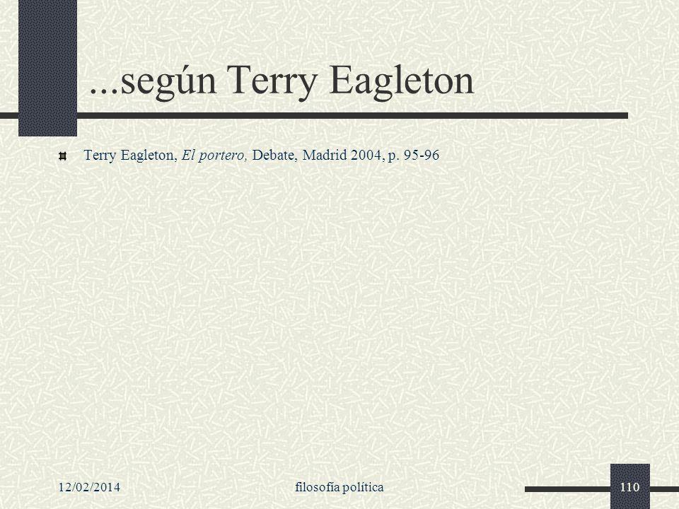 12/02/2014filosofía política110...según Terry Eagleton Terry Eagleton, El portero, Debate, Madrid 2004, p. 95-96