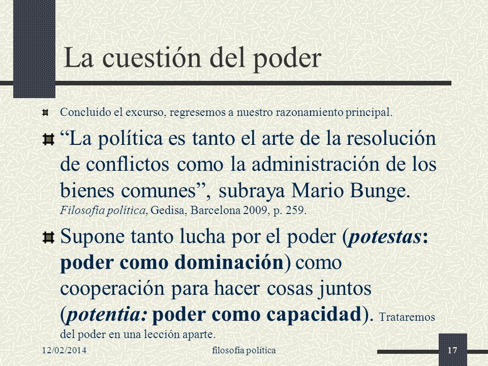 12/02/2014filosofía política17 La cuestión del poder Concluido el excurso, regresemos a nuestro razonamiento principal. La política es tanto el arte d