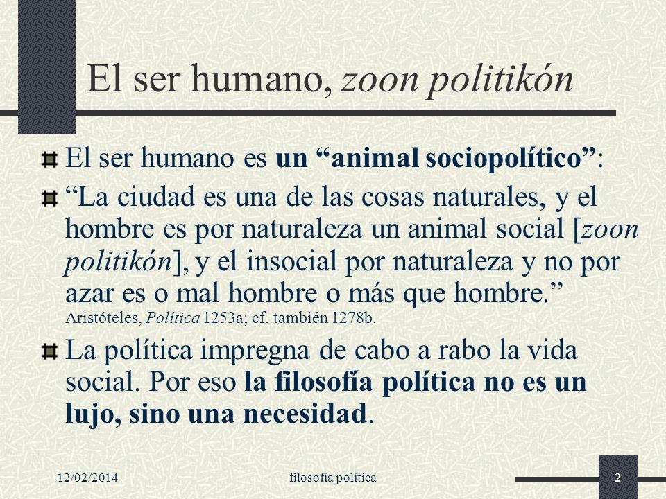 12/02/2014filosofía política2 El ser humano, zoon politikón El ser humano es un animal sociopolítico: La ciudad es una de las cosas naturales, y el ho