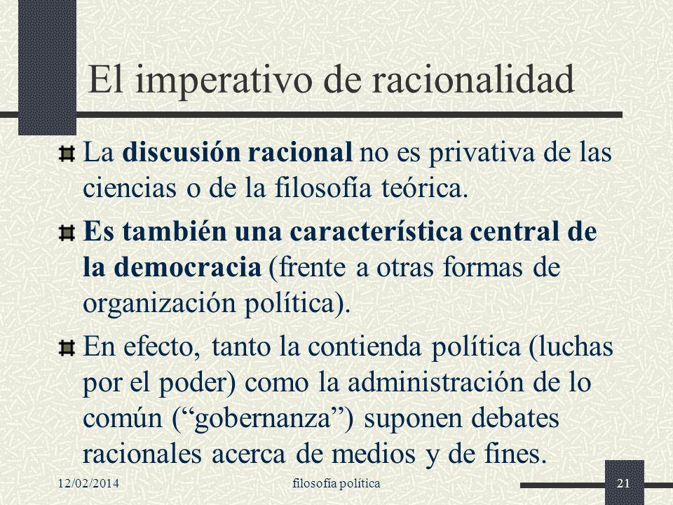 12/02/2014filosofía política21 El imperativo de racionalidad La discusión racional no es privativa de las ciencias o de la filosofía teórica. Es tambi