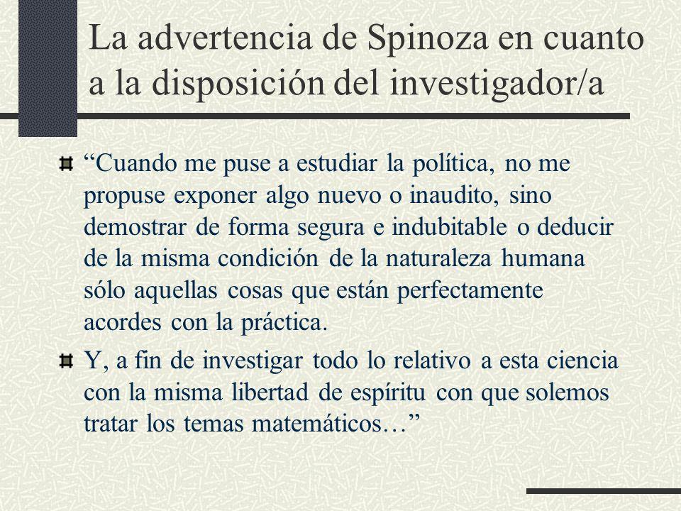 La advertencia de Spinoza en cuanto a la disposición del investigador/a Cuando me puse a estudiar la política, no me propuse exponer algo nuevo o inau
