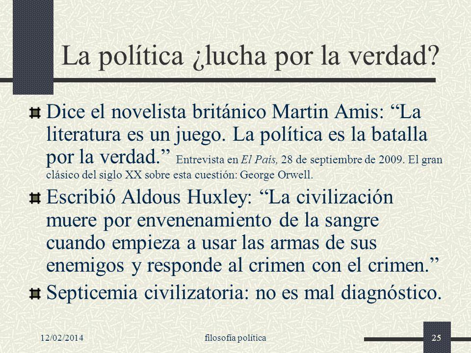 12/02/2014filosofía política25 La política ¿lucha por la verdad? Dice el novelista británico Martin Amis: La literatura es un juego. La política es la