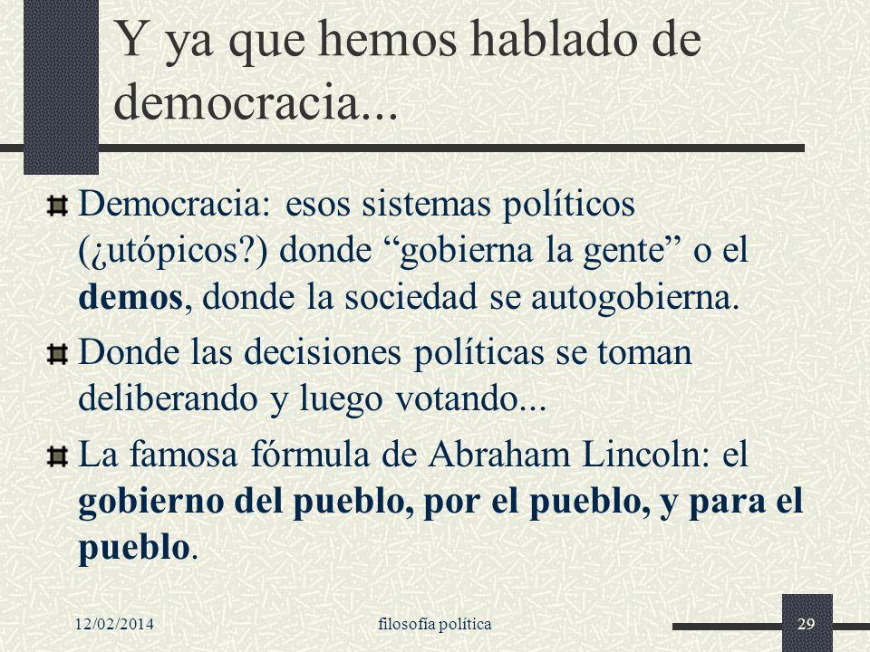 12/02/2014filosofía política29 Y ya que hemos hablado de democracia... Democracia: esos sistemas políticos (¿utópicos?) donde gobierna la gente o el d