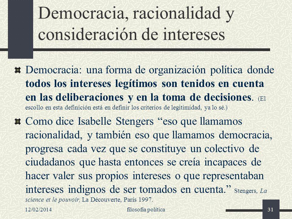 Democracia, racionalidad y consideración de intereses Democracia: una forma de organización política donde todos los intereses legítimos son tenidos e